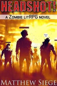 Headshot! - A Zombie litRPG novel