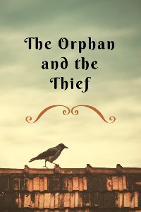 The Orphan and the Thief