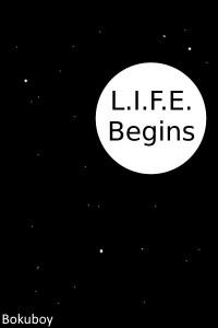 L.I.F.E. Begins (Book 1 - Complete)