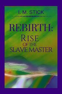 Rebirth: Rise of the Slave Master