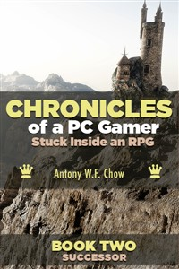 CHRONICLES of a PC Gamer Stuck Inside an RPG (Book Two: Successor)