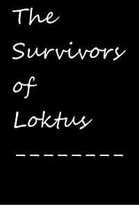 The Survivors of Loktus