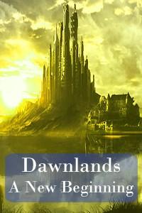 Dawnlands, A New Beginning