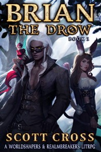 Brian the Drow: A Worldshapers & Realmbreakers LitRPG