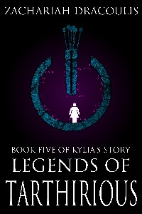 Legends of Tarthirious: Book Five of Kylia's Story