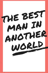 The Best Man In Another World