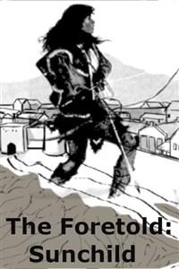 The Foretold: Sun Child (Complete)