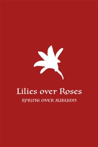 Lilies Over Roses, Spring Over Autumn