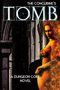 The Concubine's Tomb: A Dungeon Core novel