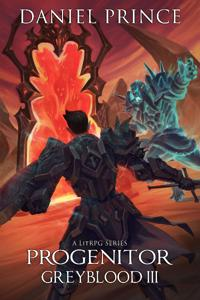 Greyblood: Progenitor (A LitRPG Series)