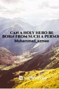 Can a holy hero be born from such a person?