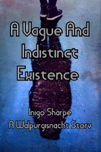 A Vague and Indistinct Existence