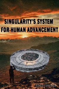 Singularity's System For Human Advancement