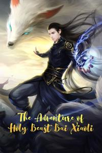 The Adventure of Holy Beast Bai Xiaoli