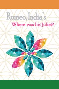 Romeo, India's: Where was his Juliet?