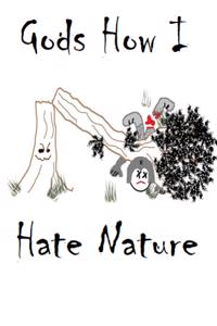 Gods How I Hate Nature