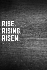 Rise. Rising. Risen.
