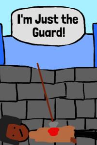I'm Just the Guard!