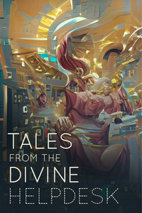 Tales from the Divine Helpdesk