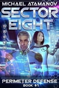 Sector Eight (Perimeter Defense: Book #1) by Michael Atamanov