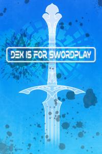Dex is for Swordplay
