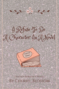 I Refuse To be A Character In A Novel