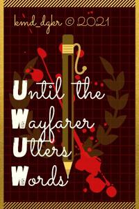 Until the Wayfarer Utters Words