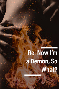 Re: Now I'm a Demon, So What?