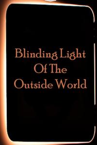 Blinding Light Of The Outside World