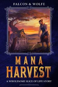 **Mana Harvest** The Sword to Ploughshares Saga (LiTRPG)