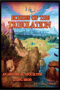 Echoes of the Tribulation: An Historical Apocalypse LitRPG Series.