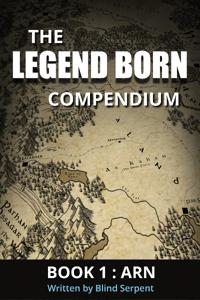 The Legend Born Compendium | Book 1 - Arn