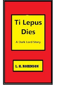 Ti Lepus Dies, A Dark Lord Story