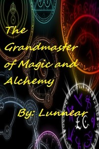 The Grandmaster of Magic and Alchemy[Discontinue- Rewritten Version will be up soon]