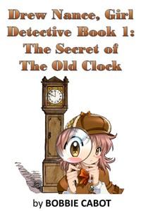 Drew Nance, Girl Detective Book 01: The Secret of the Old Clock