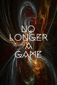 No Longer a Game