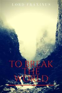 To Break The World