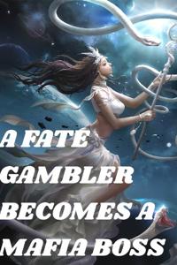 A FATE GAMBLER BECOMES A MAFIA BOSS