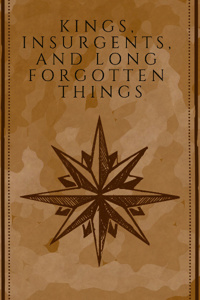 Kings, insurgents, and long forgotten things