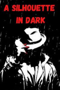 A Silhouette in Dark