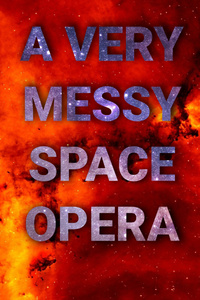 A Very Messy Space Opera