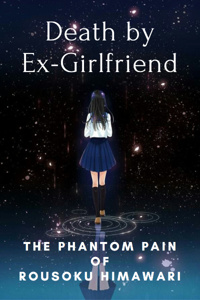 Death by Ex-Girlfriend Vol. 6: The Phantom Pain of Rousoku Himawari