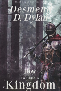 Desmend Dylan: How to Build A Kingdom