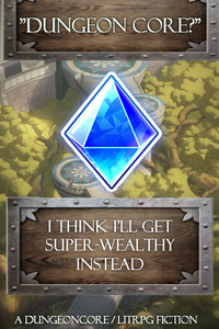 Dungeon Core? Nah, I Think I'll Just Get Super-Wealthy Instead