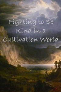 Fighting to be Kind in a Cultivation World