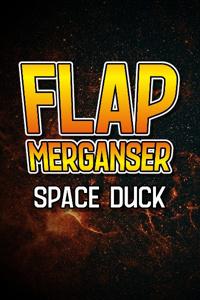 Flap Merganser: Space Duck