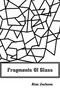 Fragments of Glass