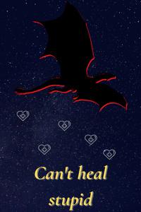 I Can't Heal Stupid