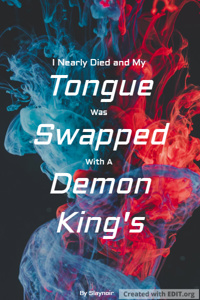 I Nearly Died and My Tongue Was Swapped With A Demon King's
