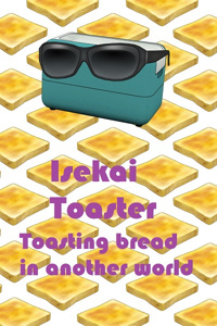 Isekai Toaster - Toasting Bread in Another World